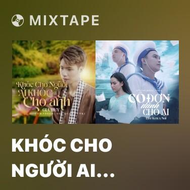 Mixtape Khóc Cho Người Ai Khóc Cho Anh - Various Artists