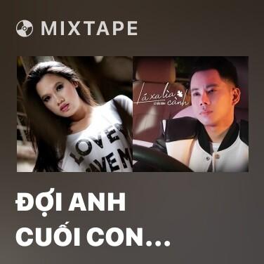 Mixtape Đợi Anh Cuối Con Đường -