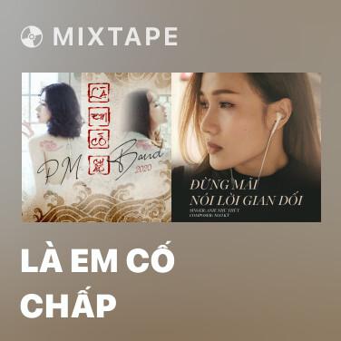 Mixtape Là Em Cố Chấp - Various Artists