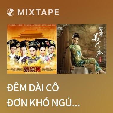 Mixtape Đêm Dài Cô Đơn Khó Ngủ / 长夜孤枕 -