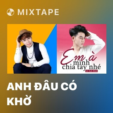Mixtape Anh Đâu Có Khờ - Various Artists