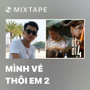 Mixtape Mình Về Thôi Em 2 - Various Artists