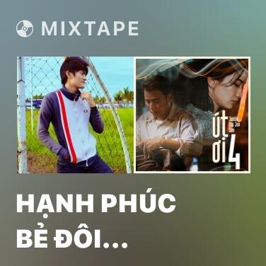 Mixtape Hạnh Phúc Bẻ Đôi Đường Tình Rẽ Hướng - Various Artists