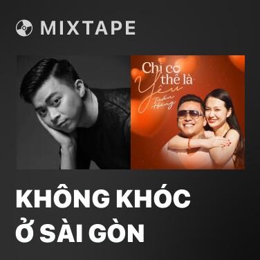 Mixtape Không Khóc Ở Sài Gòn - Various Artists