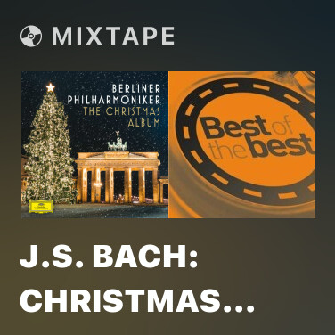 Mixtape J.S. Bach: Christmas Oratorio, BWV 248 / Part One - For The First Day Of Christmas - No.8  Aria: