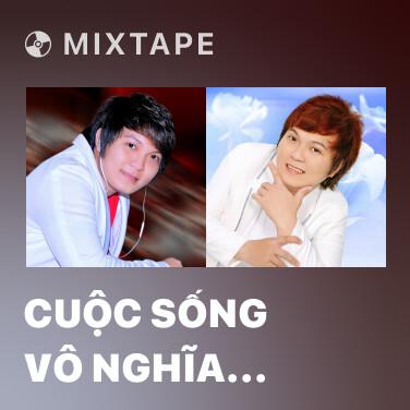 Mixtape Cuộc Sống Vô Nghĩa Này - Various Artists