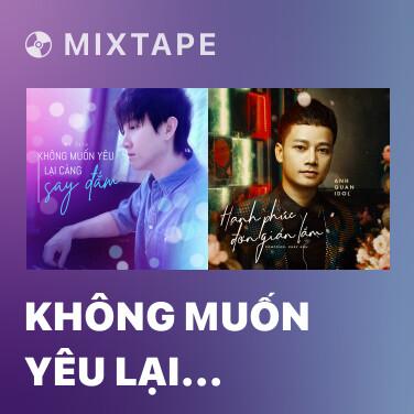 Mixtape Không Muốn Yêu Lại Càng Say Đắm - Various Artists