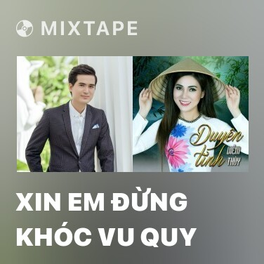 Mixtape Xin Em Đừng Khóc Vu Quy