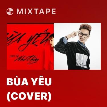 Mixtape Bùa Yêu (Cover) - Various Artists