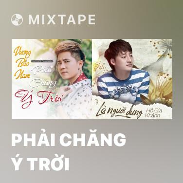 Mixtape Phải Chăng Ý Trời - Various Artists
