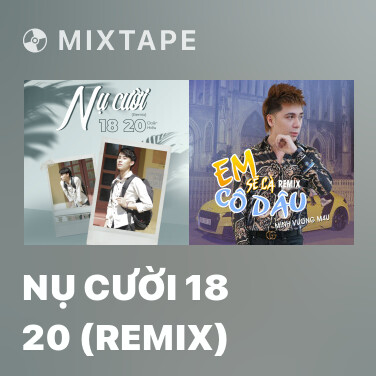 Mixtape Nụ Cười 18 20 (Remix) - Various Artists