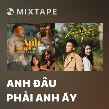 Mixtape Anh Đâu Phải Anh Ấy - Various Artists