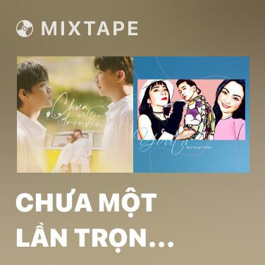 Mixtape Chưa Một Lần Trọn Vẹn (Chưa Một Lần Trọn Vẹn OST) - Various Artists
