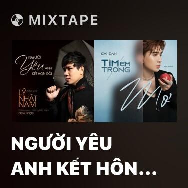 Mixtape Người Yêu Anh Kết Hôn Rồi - Various Artists