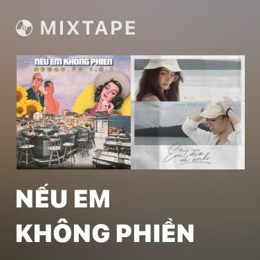 Mixtape Nếu Em Không Phiền - Various Artists