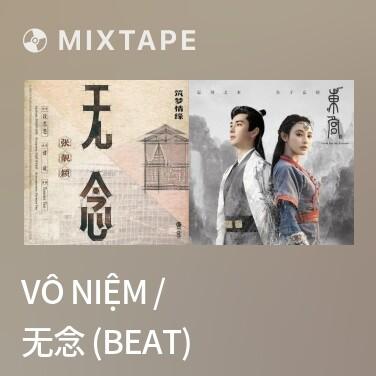 Mixtape Vô Niệm / 无念 (Beat)