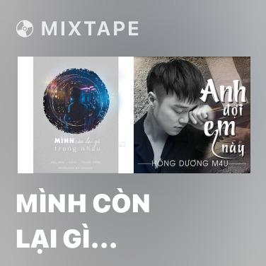 Mixtape Mình Còn Lại Gì Trong Nhau - Various Artists