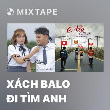 Mixtape Xách Balo Đi Tìm Anh - Various Artists