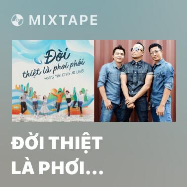 Mixtape Đời Thiệt Là Phơi Phới - Various Artists