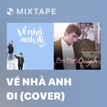 Mixtape Về Nhà Anh Đi (Cover) - Various Artists