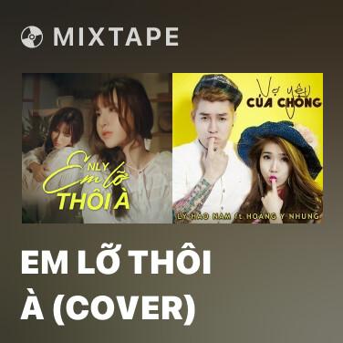 Mixtape Em Lỡ Thôi À (Cover) - Various Artists