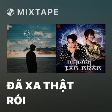 Mixtape Đã Xa Thật Rồi - Various Artists
