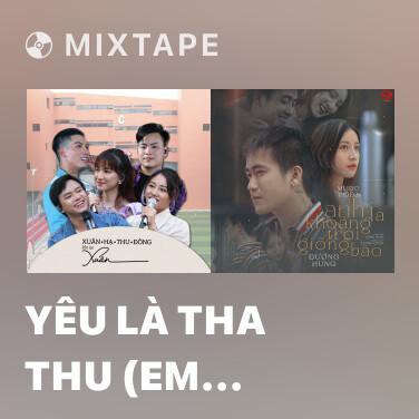 Mixtape Yêu Là Tha Thu (Em Chưa 18 OST)