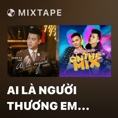 Mixtape Ai Là Người Thương Em (Remix) - Various Artists