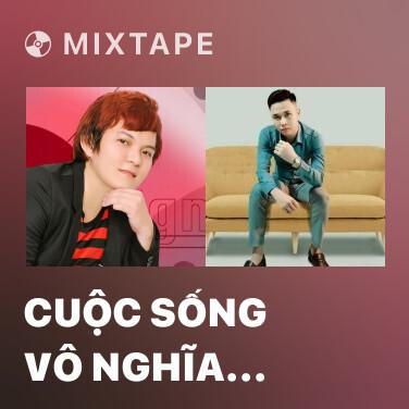 Mixtape Cuộc Sống Vô Nghĩa Này 2 - Various Artists