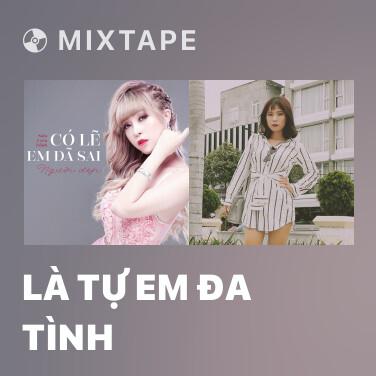 Mixtape Là Tự Em Đa Tình - Various Artists