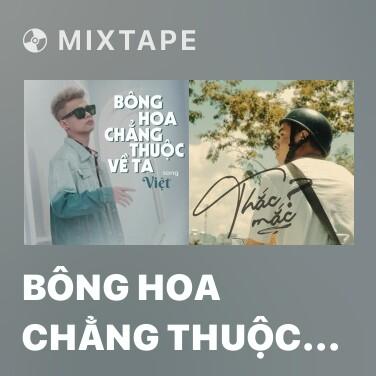 Mixtape Bông Hoa Chẳng Thuộc Về Ta (Solo Version) - Various Artists