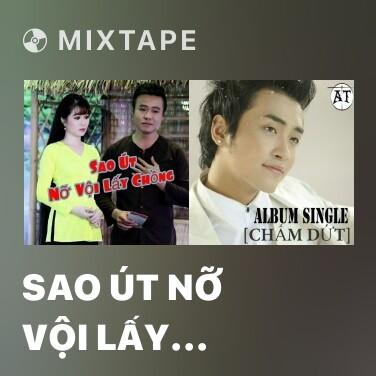 Mixtape Sao Út Nỡ Vội Lấy Chồng - Various Artists