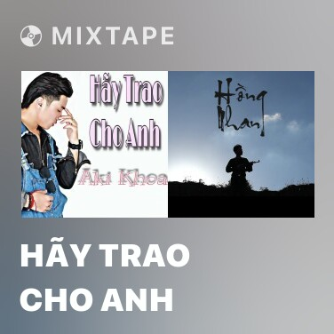 Mixtape Hãy Trao Cho Anh - Various Artists