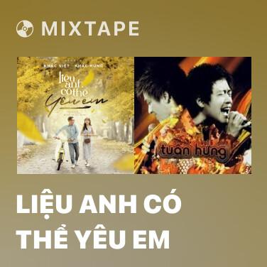 Mixtape Liệu Anh Có Thể Yêu Em - Various Artists