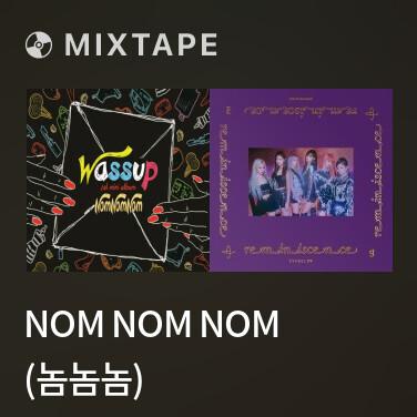 Mixtape Nom Nom Nom (놈놈놈) - Various Artists