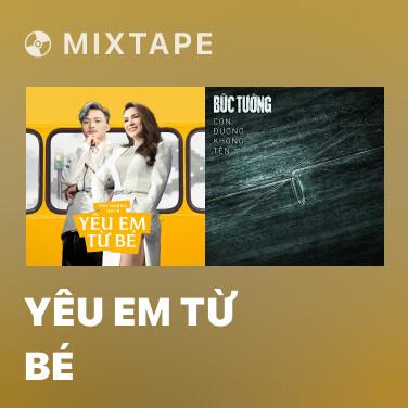 Mixtape Yêu Em Từ Bé - Various Artists