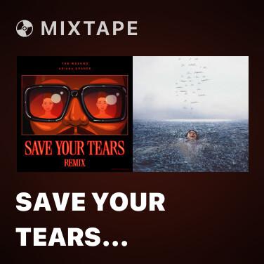 Mixtape Save Your Tears (Remix) - Various Artists