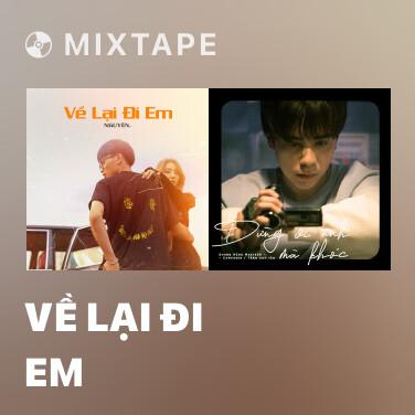 Mixtape Về Lại Đi Em - Various Artists