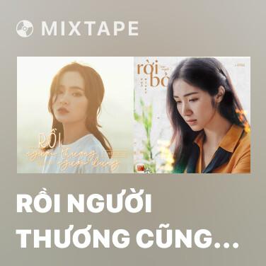 Mixtape Rồi Người Thương Cũng Hóa Người Dưng - Various Artists