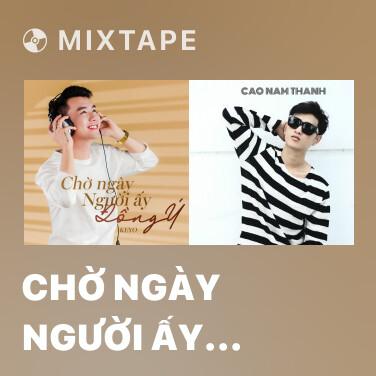 Mixtape Chờ Ngày Người Ấy Đồng Ý - Various Artists