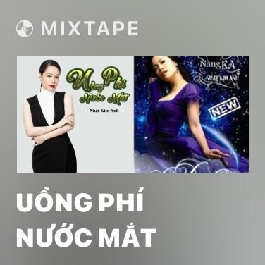 Mixtape Uổng Phí Nước Mắt - Various Artists