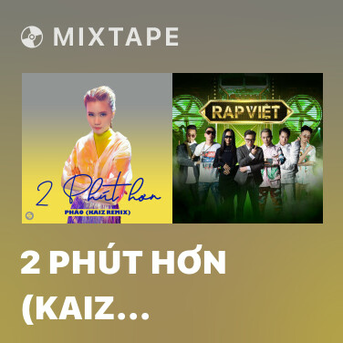 Mixtape 2 Phút Hơn (KAIZ Remix) - Various Artists