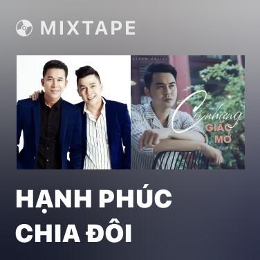 Mixtape Hạnh Phúc Chia Đôi - Various Artists