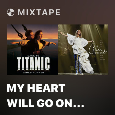 Mixtape My Heart Will Go On (Dialogue Mix) (includes