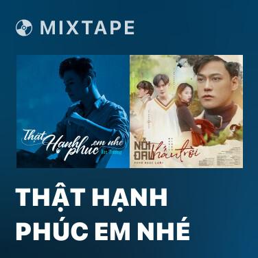 Mixtape Thật Hạnh Phúc Em Nhé - Various Artists