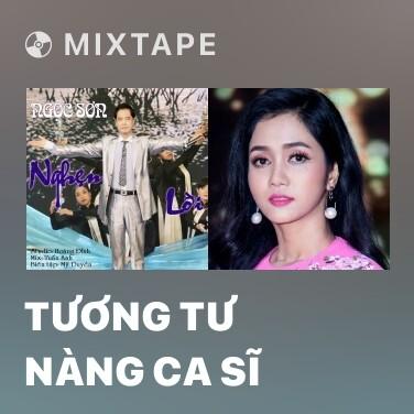 Mixtape Tương Tư Nàng Ca Sĩ - Various Artists