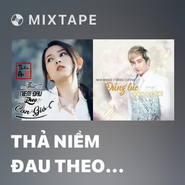 Mixtape Thả Niềm Đau Theo Cơn Gió - Various Artists