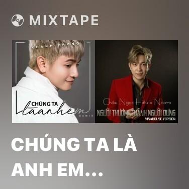 Mixtape Chúng Ta Là Anh Em (Remix) - Various Artists