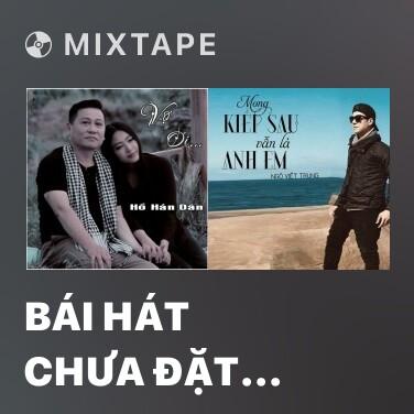 Mixtape Bái Hát Chưa Đặt Tên - Various Artists
