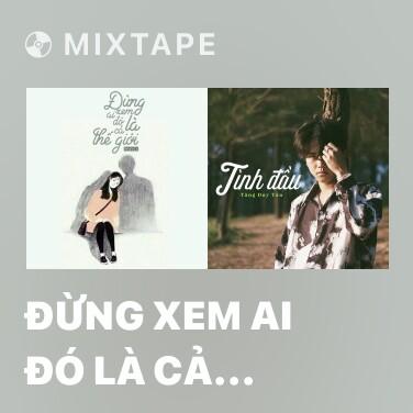 Mixtape Đừng Xem Ai Đó Là Cả Thế Giới - Various Artists